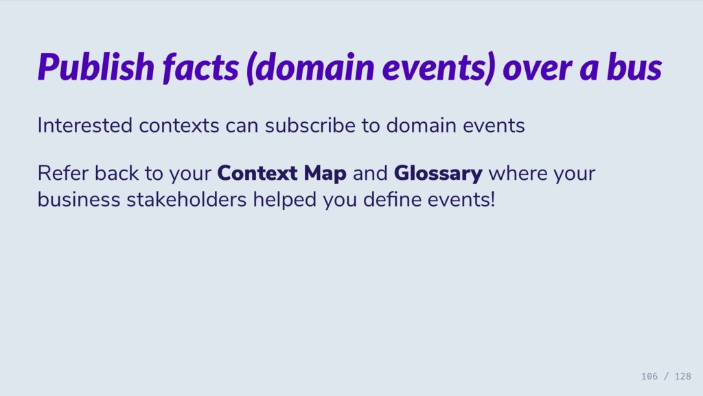 Publish facts (domain events) over a bus Intere...