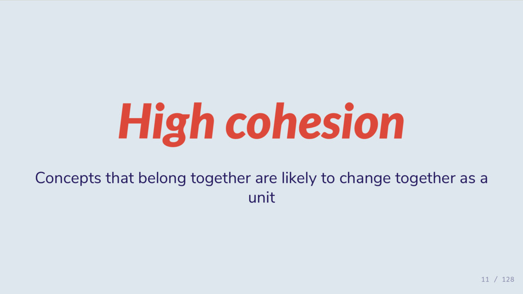 High cohesion Concepts that belong together are...