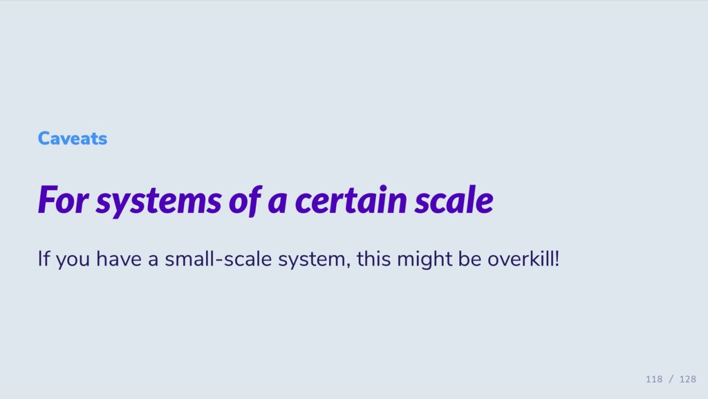 Caveats For systems of a certain scale If you h...