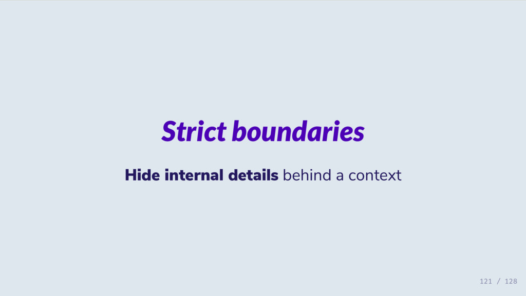 Strict boundaries Hide internal details behind ...