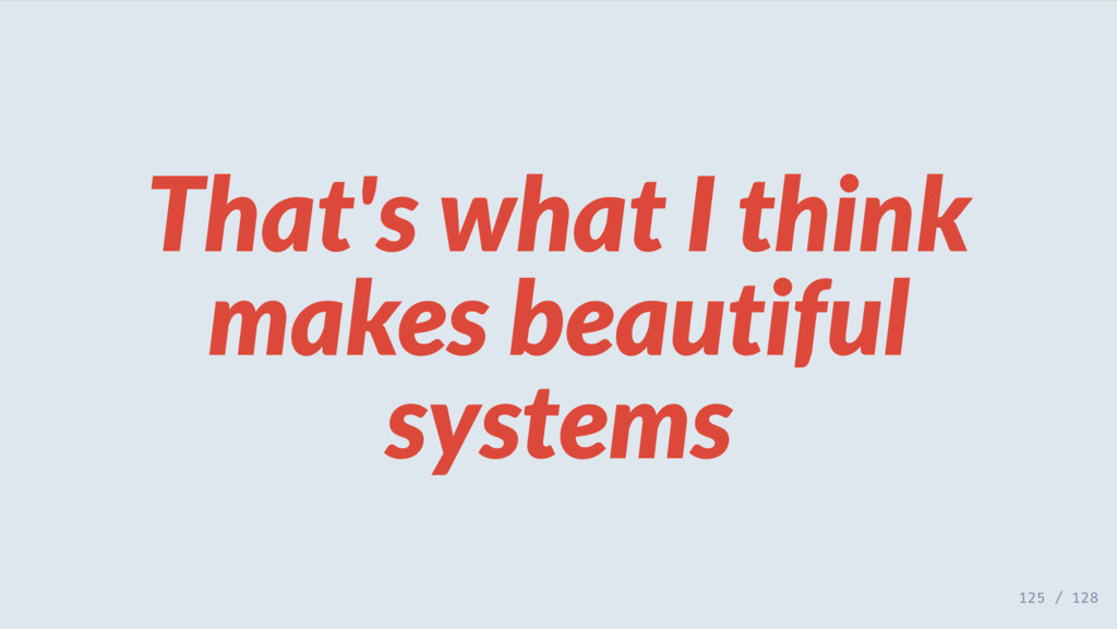 That's what I think makes beautiful systems 125...