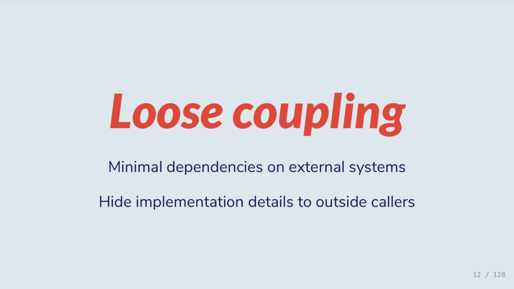 Loose coupling Minimal dependencies on external...
