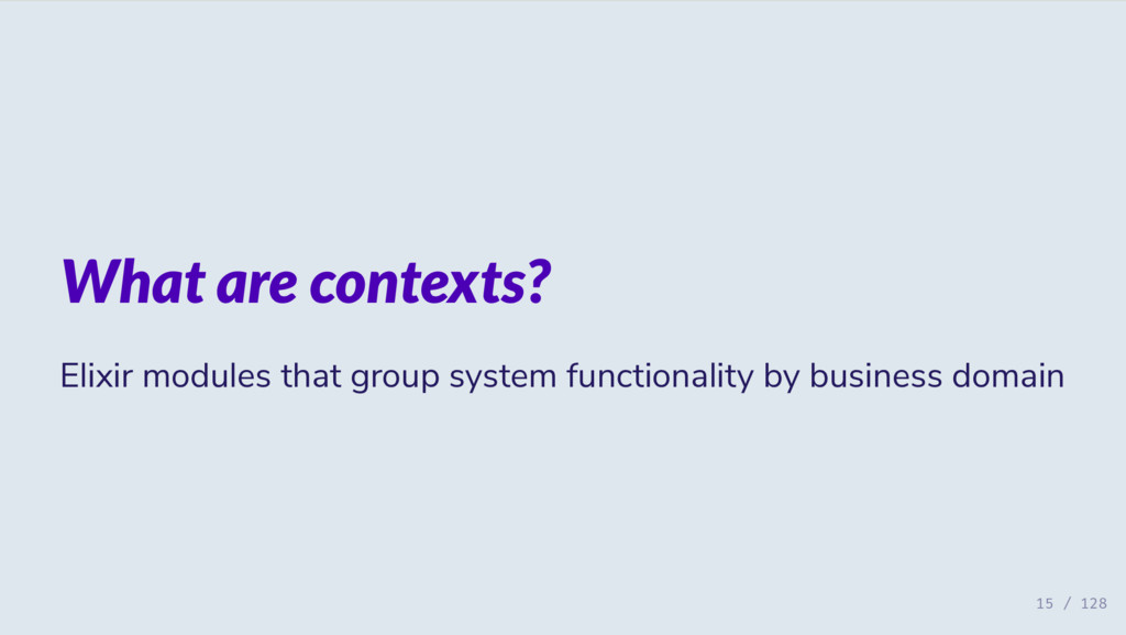 What are contexts? Elixir modules that group sy...