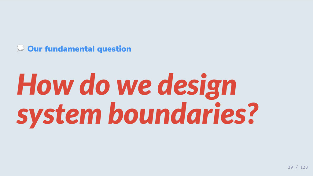 Our fundamental question How do we design syste...