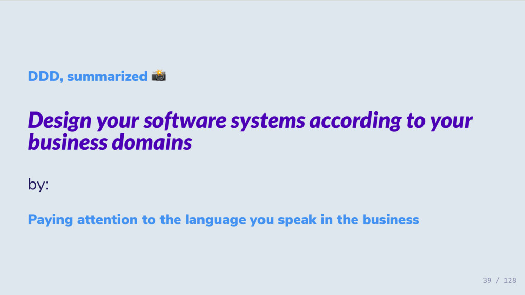 DDD, summarized Design your software systems ac...