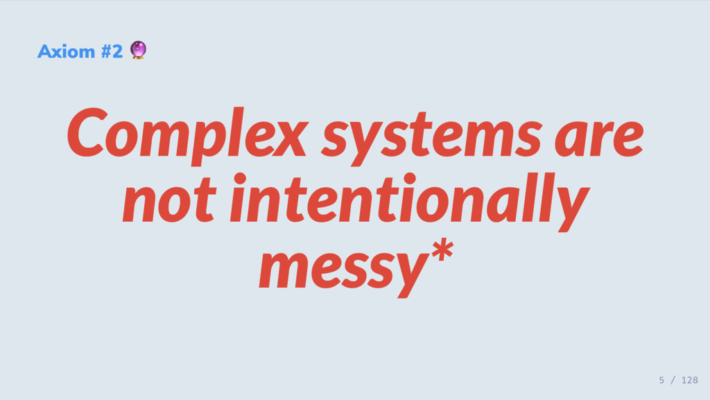 Axiom #2 Complex systems are not intentionally ...