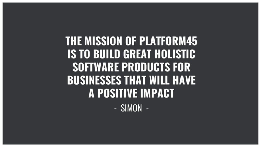 THE MISSION OF PLATFORM45 IS TO BUILD GREAT HOL...