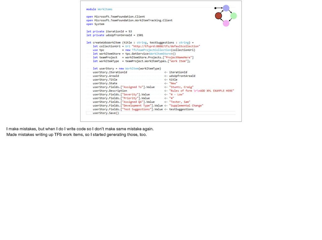I make mistakes, but when I do I write code so ...