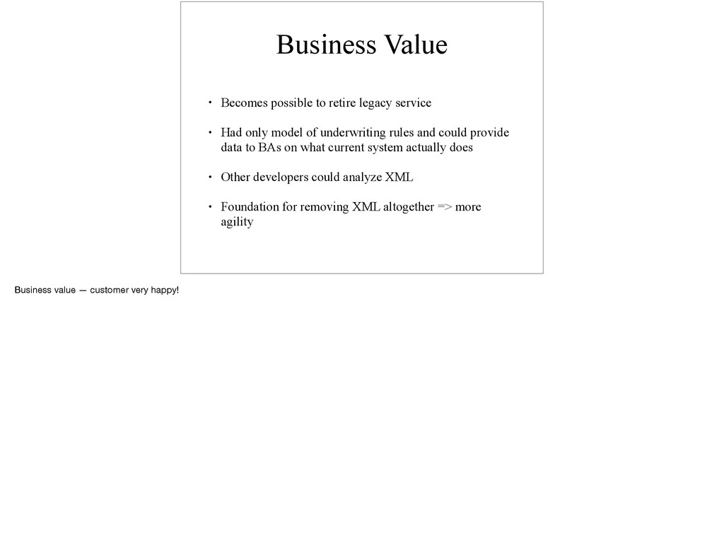 Business Value • Becomes possible to retire leg...