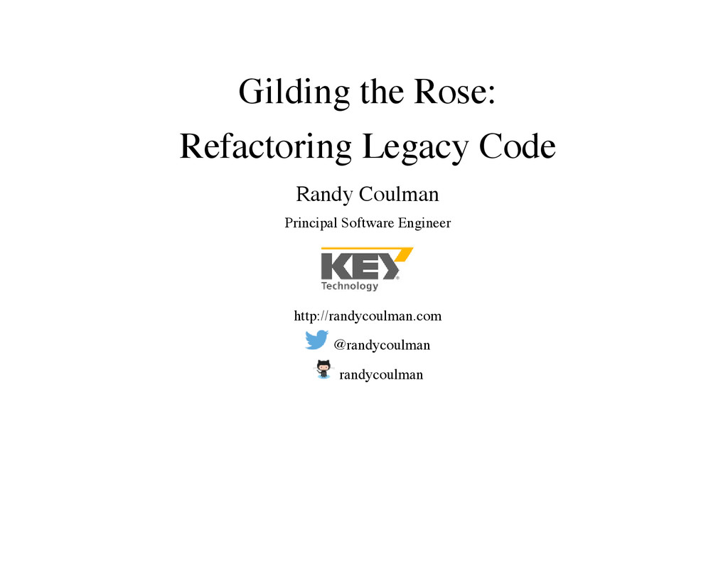 Gilding the Rose: Refactoring Legacy Code Randy...