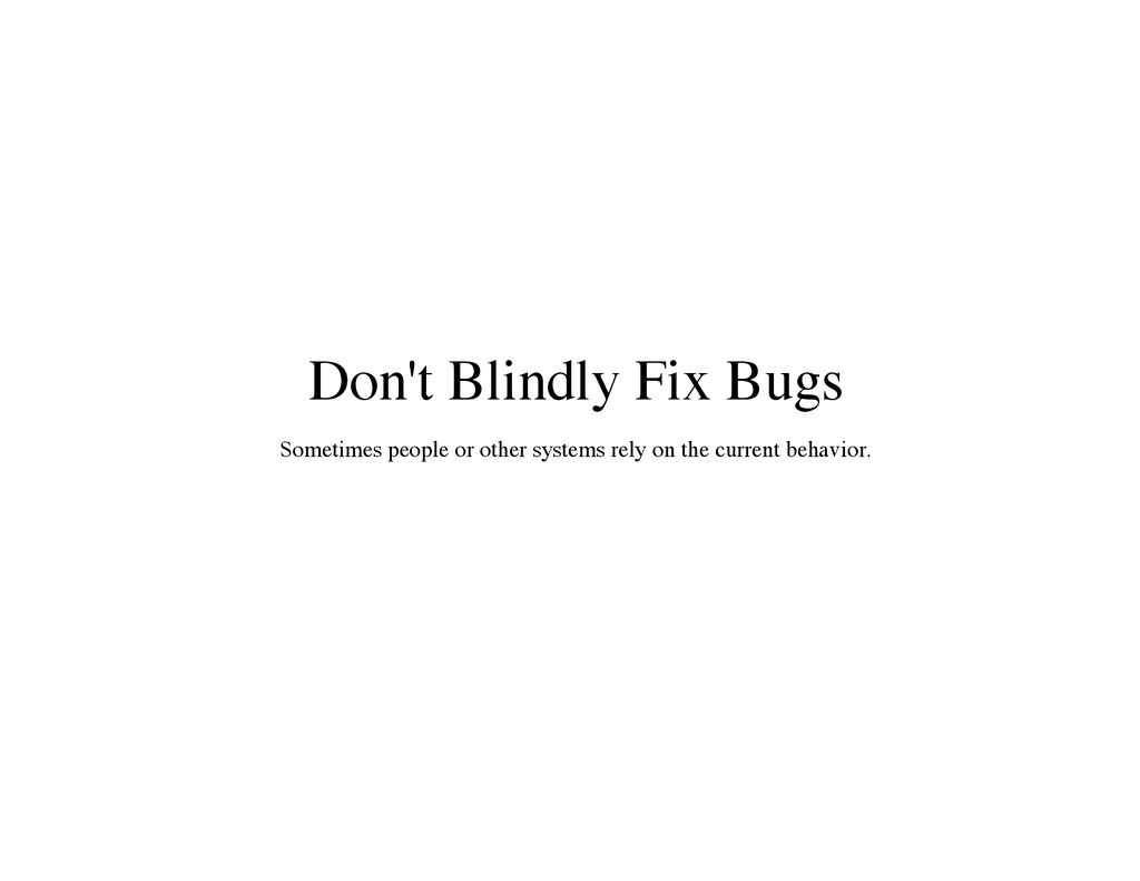 Don't Blindly Fix Bugs Sometimes people or othe...