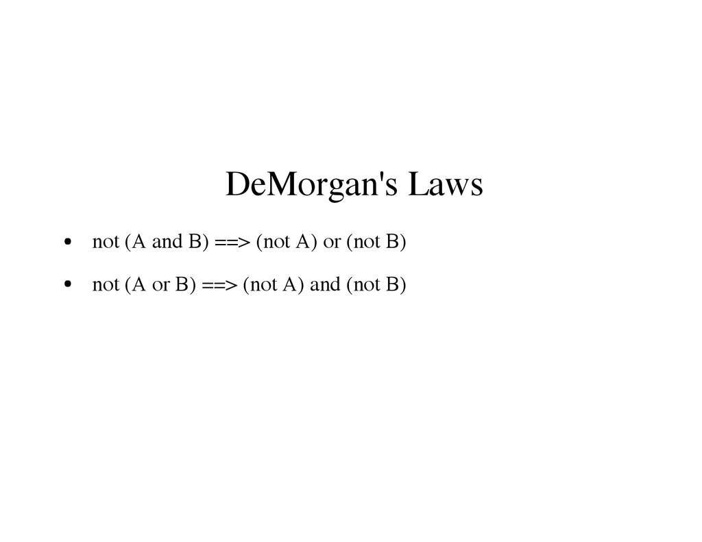 DeMorgan's Laws not (A and B) ==> (not A) or (n...