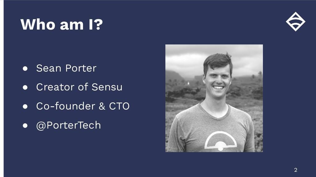 ● Sean Porter ● Creator of Sensu ● Co-founder &...