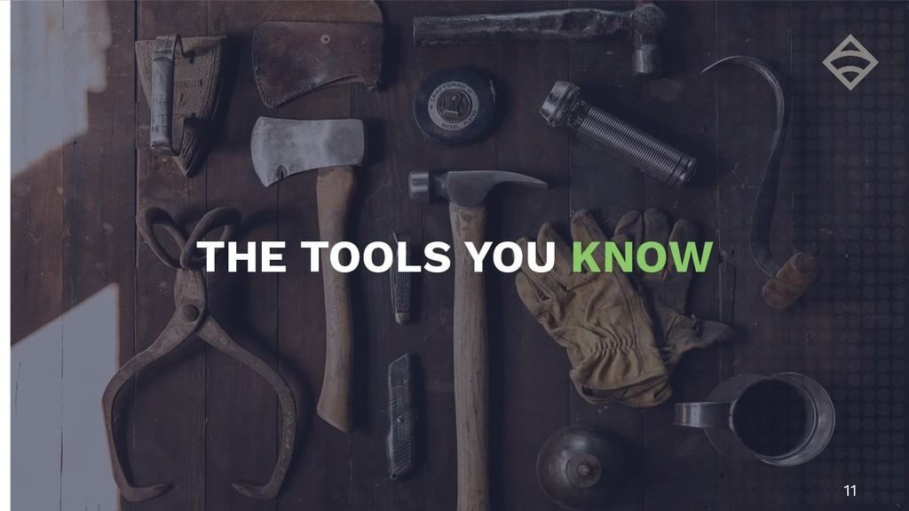 11 THE TOOLS YOU KNOW