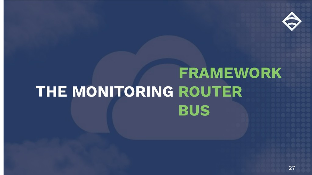 27 FRAMEWORK THE MONITORING ROUTER BUS