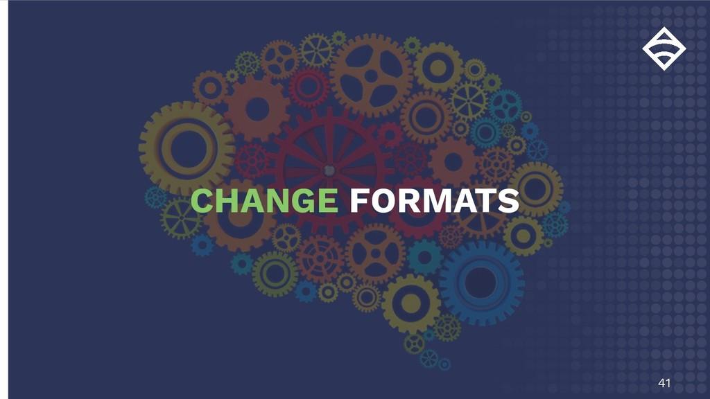 41 CHANGE FORMATS