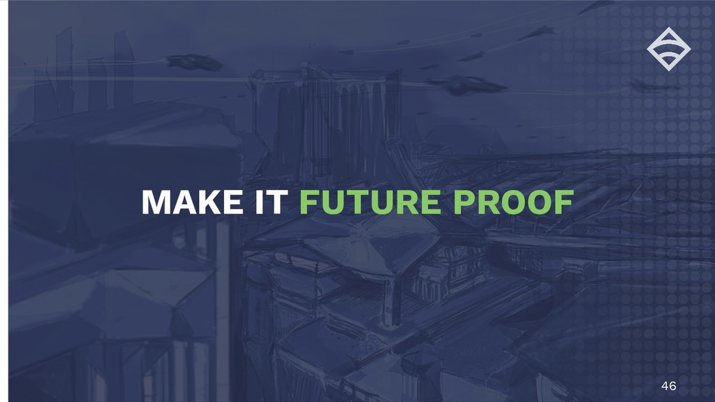 46 MAKE IT FUTURE PROOF