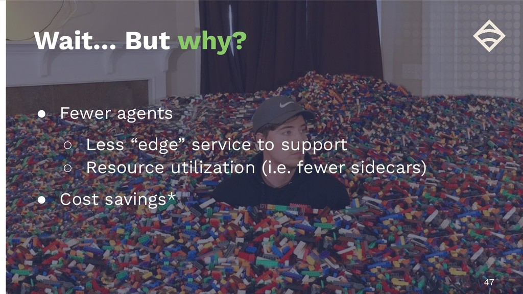 """● Fewer agents ○ Less """"edge"""" service to support..."""