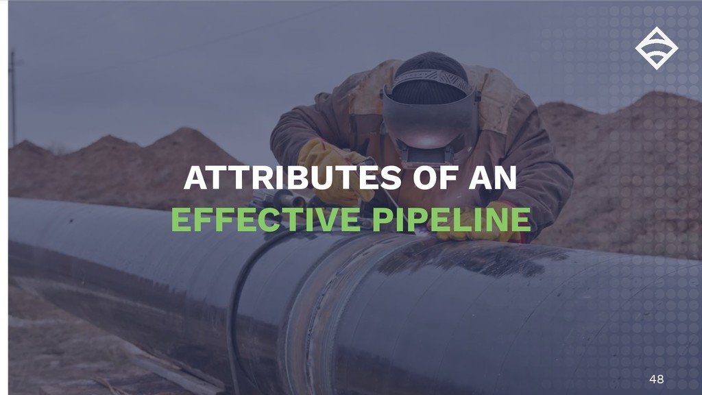 48 ATTRIBUTES OF AN EFFECTIVE PIPELINE