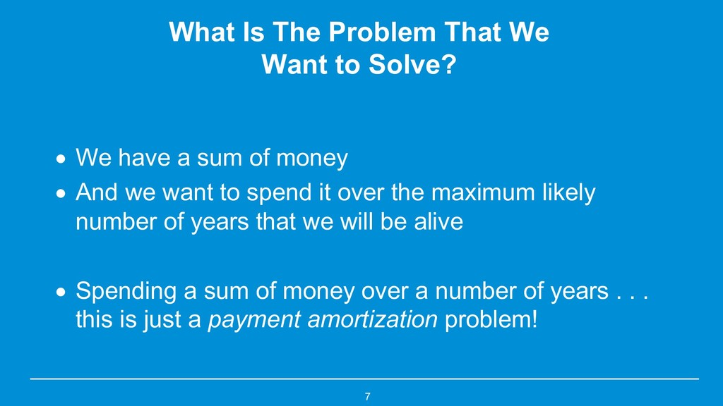 7 What Is The Problem That We Want to Solve? • ...
