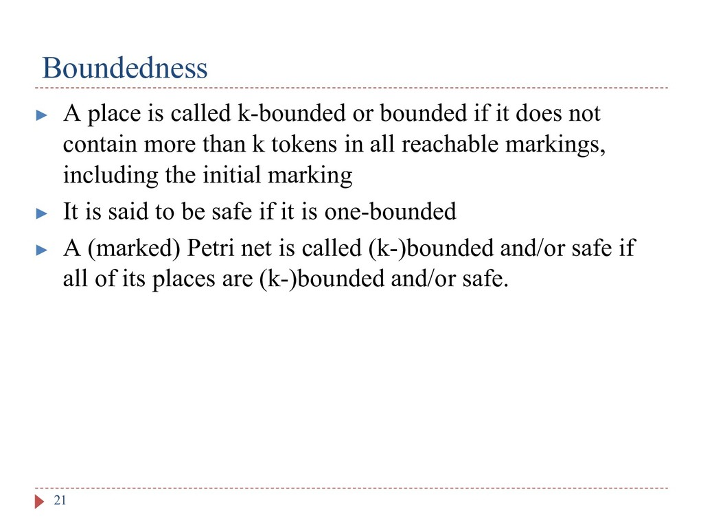 Boundedness 21 ▶ A place is called k-bounded or...