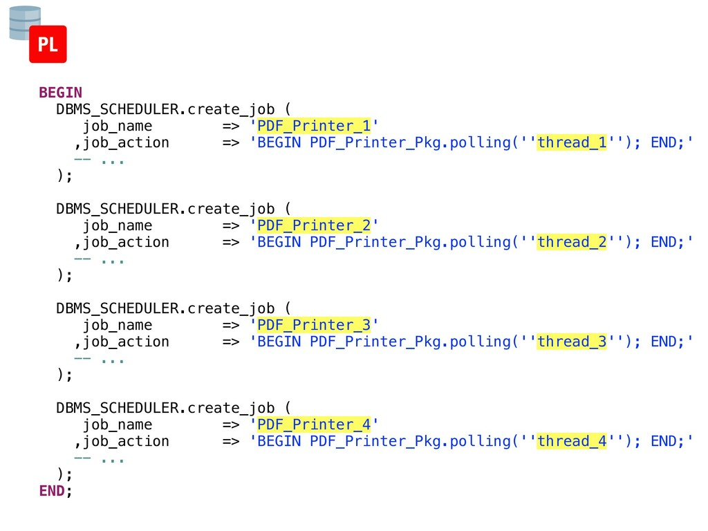 BEGIN DBMS_SCHEDULER.create_job ( job_name => '...
