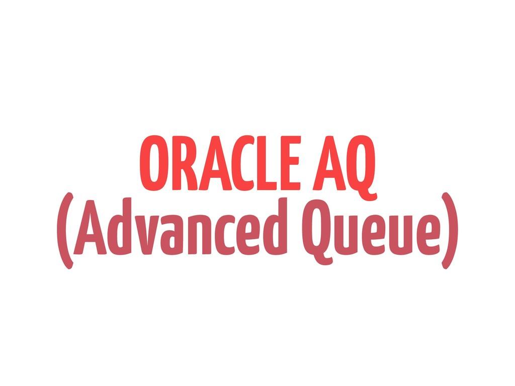 ORACLE AQ (Advanced Queue)