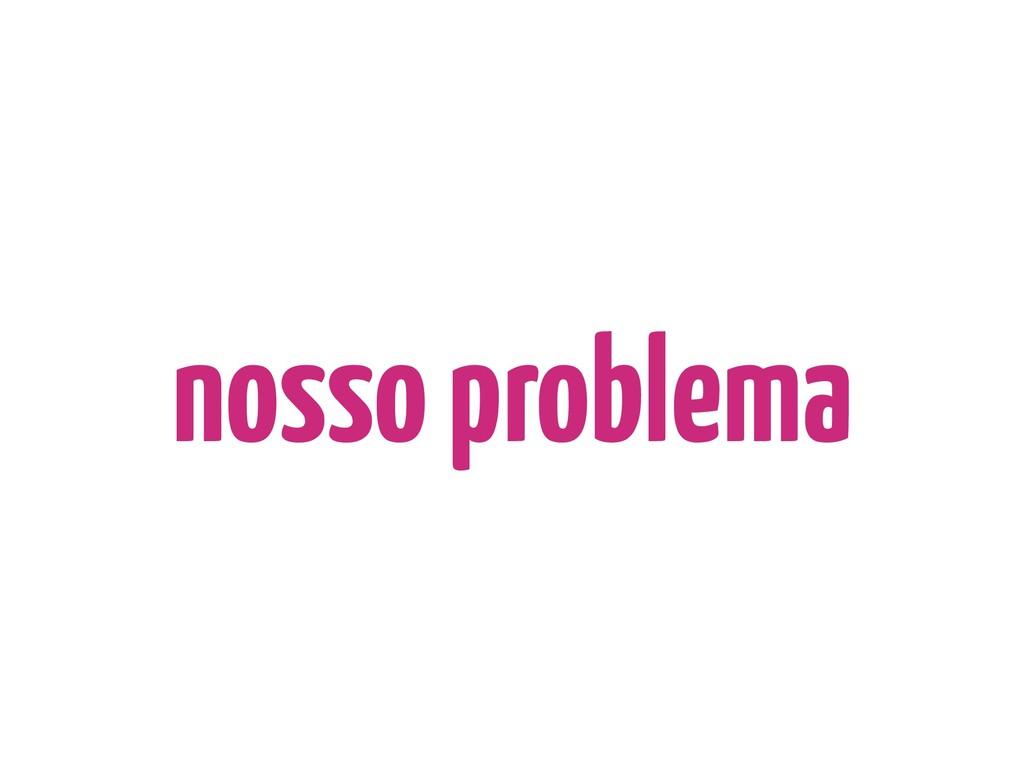 nosso problema