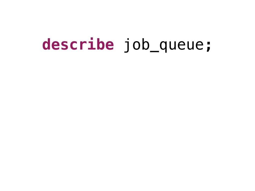 describe job_queue;