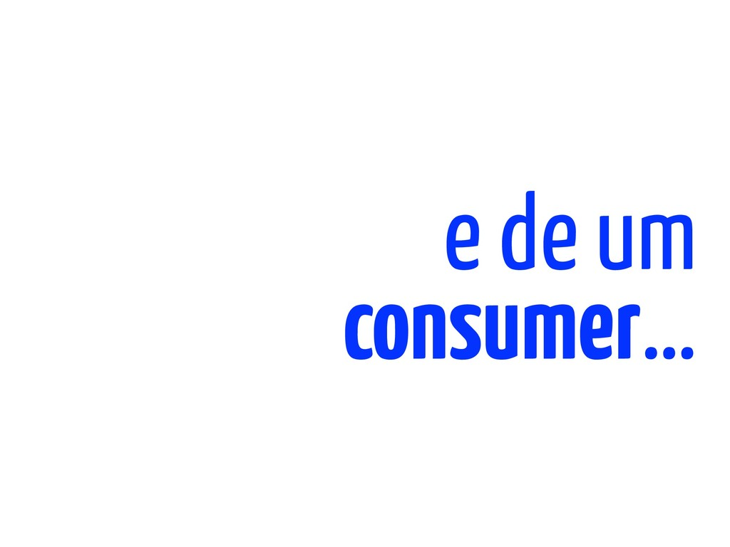 e de um consumer…