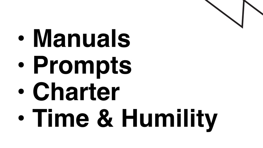 • Manuals • Prompts • Charter • Time & Humility