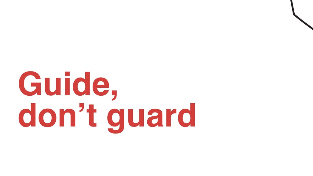 Guide, don't guard