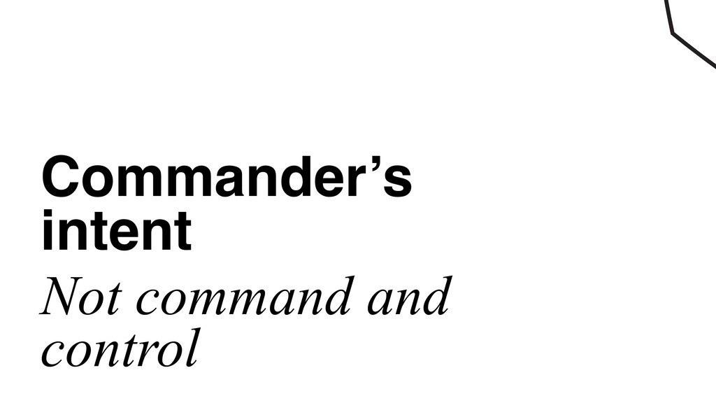 Commander's intent Not command and control