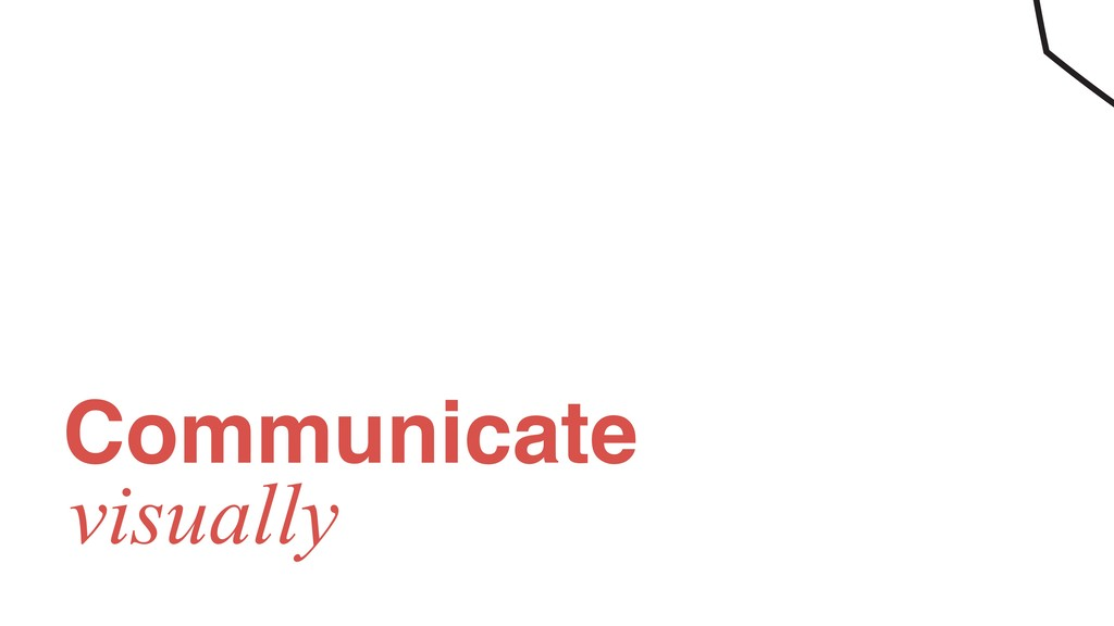 Communicate visually