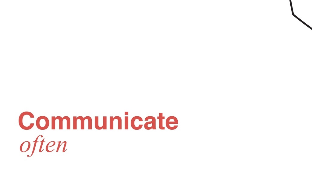 Communicate often