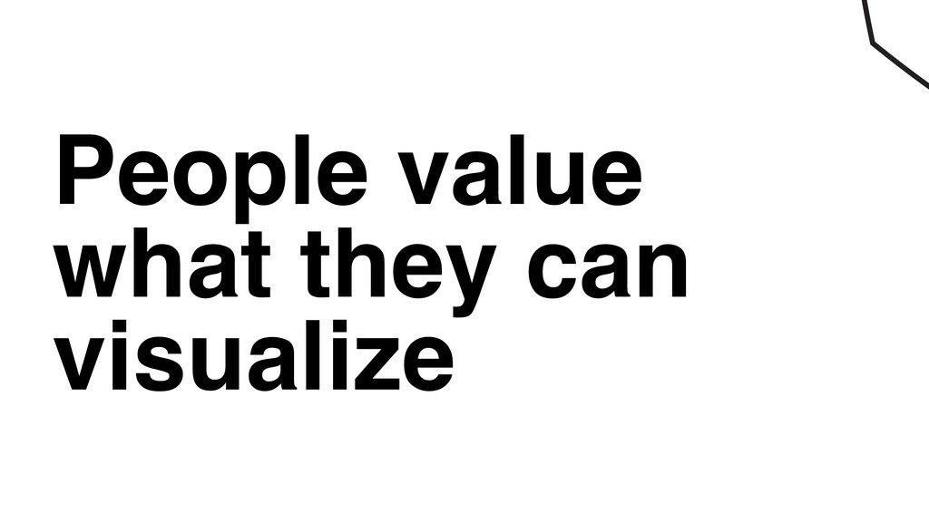 People value what they can visualize