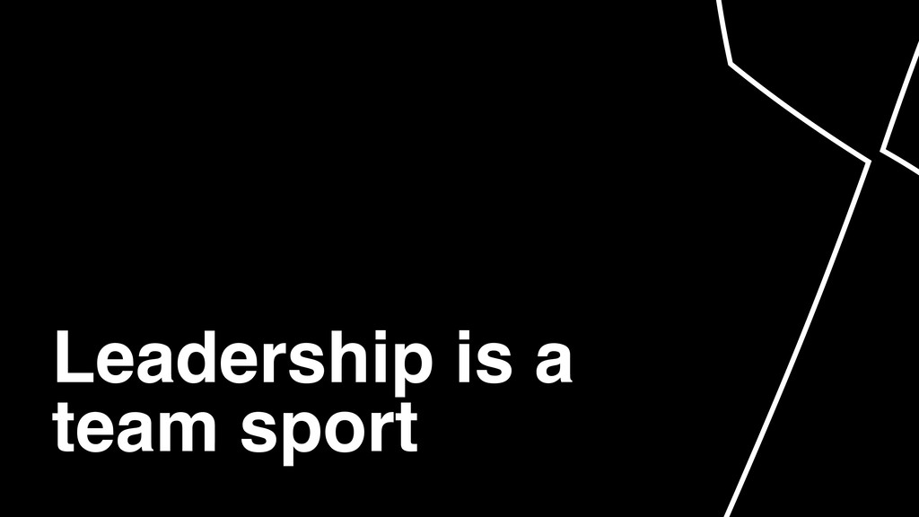 Leadership is a team sport