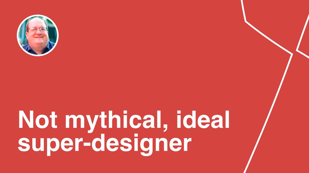 Not mythical, ideal super-designer