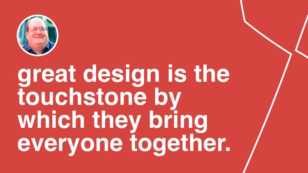 great design is the touchstone by which they br...