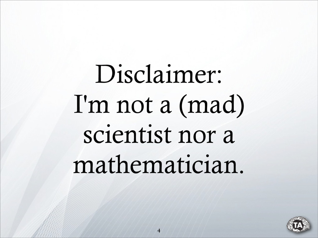 Disclaimer: I'm not a (mad) scientist nor a mat...