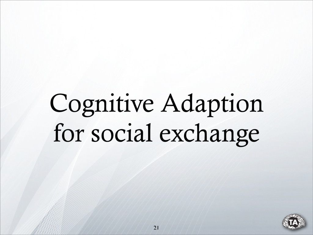 Cognitive Adaption for social exchange 21