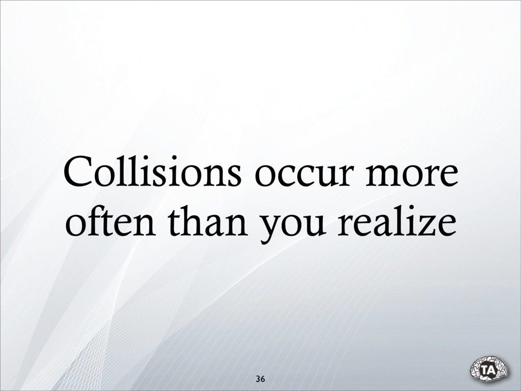 Collisions occur more often than you realize 36