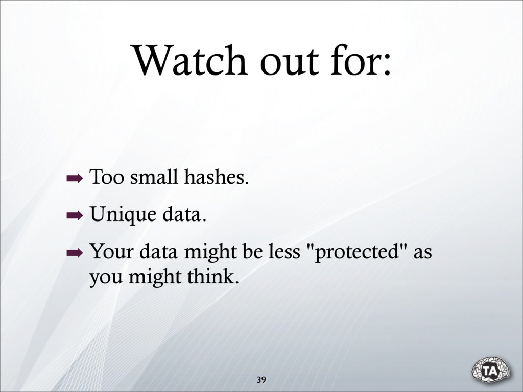 Watch out for: 39 ➡ Too small hashes. ➡ Unique ...