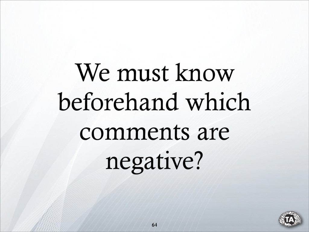 64 We must know beforehand which comments are n...