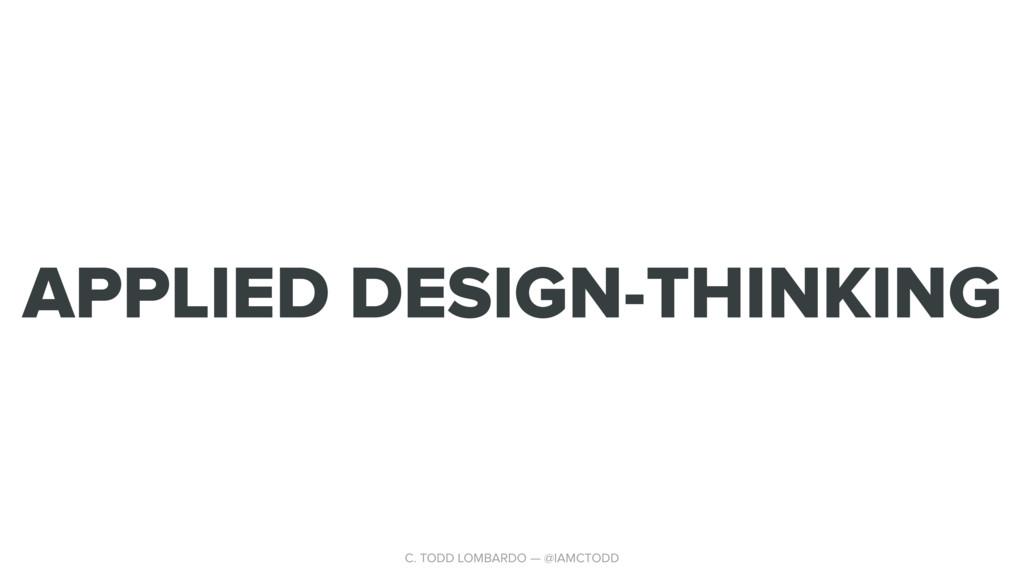 APPLIED DESIGN-THINKING C. TODD LOMBARDO — @IAM...