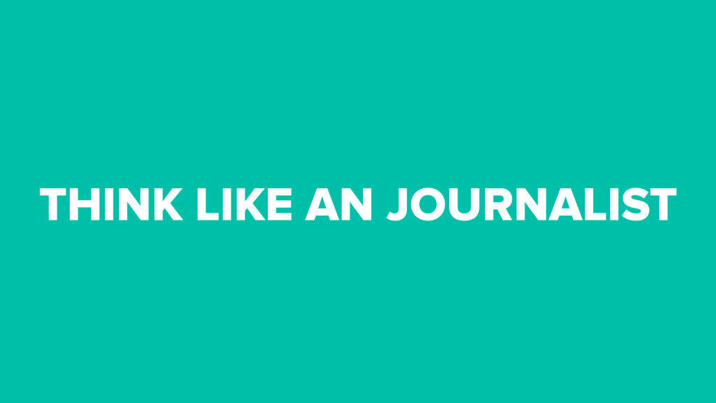 THINK LIKE AN JOURNALIST