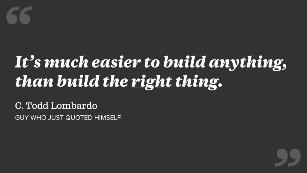 It's much easier to build anything, than build ...