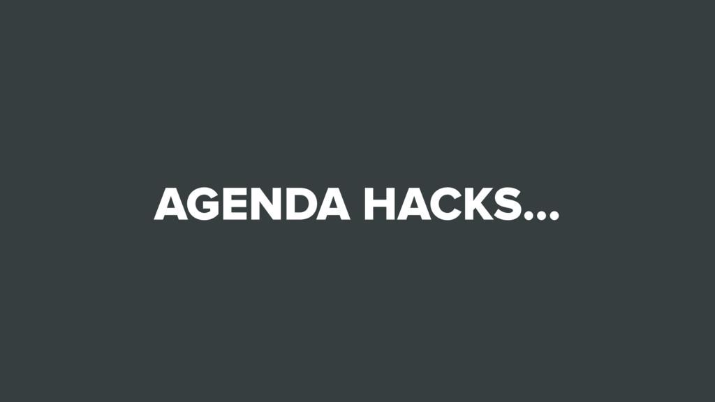 AGENDA HACKS…