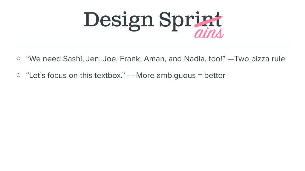 "Design Sprint ○ ""We need Sashi, Jen, Joe, Frank..."