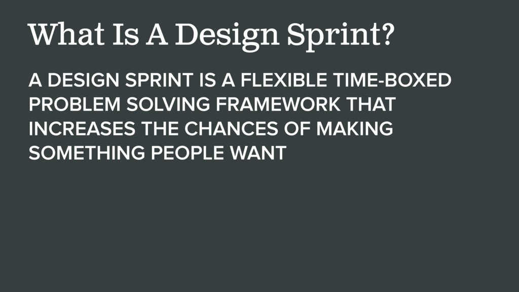 A DESIGN SPRINT IS A FLEXIBLE TIME-BOXED PROBLE...